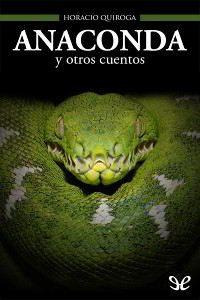 ANACONDA Y OTROS CUENTOS de Horacio Quiroga – PDF gratis
