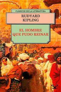 EL HOMBRE QUE PUDO REINAR de Kipling – Descargar PDF gratis